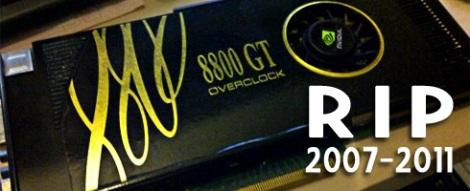 8800GT, RIP 2007-2011